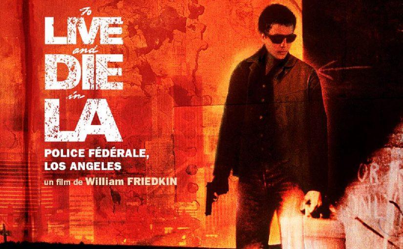 Film – Police Fédérale Los Angeles (1985)
